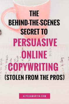 The behind-the-scenes secret to persuasive online copywriting that gets you more clients (stolen from the pros) - Part 1