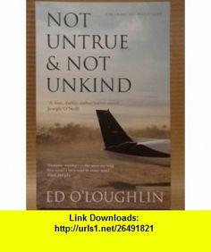 Not Untrue  Not Unkind Joseph ONeill ,   ,  , ASIN: B005EMOUIC , tutorials , pdf , ebook , torrent , downloads , rapidshare , filesonic , hotfile , megaupload , fileserve