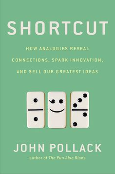 SHORTCUT by John Pollack -- A presidential speechwriter for Bill Clinton explores the hidden power of analogy to fuel thought, connect ideas, spark innovation, and shape outcomes