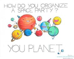 How do you organize a space party? #bad #puns