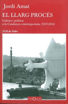 El Llarg procés : cultura i política a la Catalunya contemporània (1937-2014) / Jordi Amat. Barcelona : Tusquets, 2015. Matèria: Nacionalisme; Història; Intel·lectuals; Política; Política cultural; Vida intel·lectual; Cultura catalana. http://cataleg.ub.edu/record=b2158024~S1*cat    #bibeco