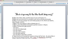 Wedding Day timeline –  *Make multiple versions of your timeline. A typed, single-spaced, two-page timeline that outlines exactly where every person is going to be for nearly every minute of the day — but don't send it to anyone but day-of coordinator. * Make simplified versions for each major vendor, & email them out a week in advance.  * Print out personalised copies for family members & the bridal party, so everyone feels confident about where they have to be when. Click for example.
