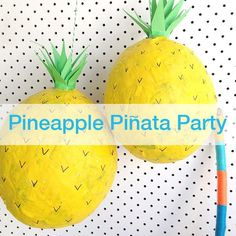 Just for fun we decide to make some paper mache pineapple piñatas. Super easy, a lot of fun......