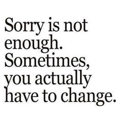 Sometimes sorry just isn't enough.....