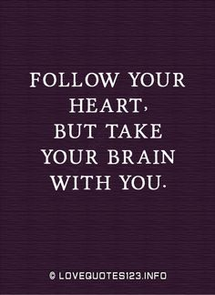 """Follow your heart, but take your brain with you."" #quotes"