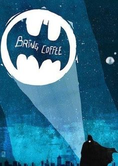bring coffee bat signal #batman