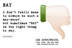 NAY by LEE SCHULTHEISS (19970127) Book Of Life, Lord, Sayings, Lyrics, Word Of Wisdom, Idioms, Quote