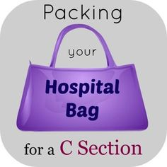 Packing your Hospital Bag for a C Section. Good tips, lip balm, shampoo, deodorant, socks, phone chargers, nipple shields