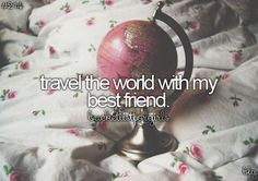 travel the world with my best friend #bucketlist