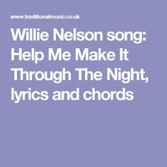 Willie Nelson song: Help Me Make It Through The Night, lyrics and chords