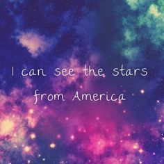 I can see the stars from America... I wonder do you see them too? - All of the stars by ed sheeran lyrics