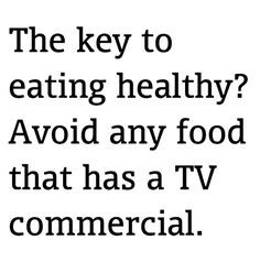 The key to eating healthy is avoiding any food that has a TV commercial.
