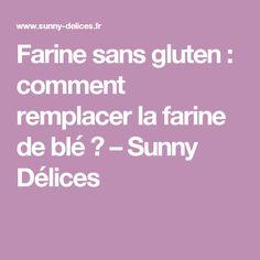 Farine sans gluten : comment remplacer la farine de blé ? – Sunny Délices
