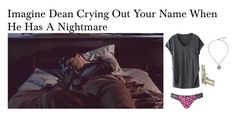 """""""Imagine Dean Crying Out Your Name When He Has A Nightmare"""" by alyssaclair-winchester ❤ liked on Polyvore featuring Topshop, imagine, supernatural and DeanWinchester"""