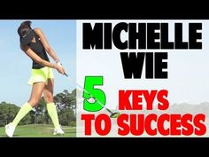 Michelle Wie Golf Swing | 5 Fundamentals to a Perfect Swing - YouTube