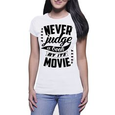 Never judge a book by its movie by NavFifteen on Etsy Funny Tees, Never, Lady, Books, Movies, T Shirt, Women, Fashion, Livros