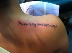 Shoulder tattoo... Music is my sweetest escape