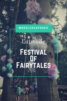 Festival of Fairytales. Latitude 2016. Being a massive festival lover (there's probably a tiny hippy hidden within me somewhere), I ventured on my 5th consecutive trip to Latitude Festival in July this year. #LatitudeFestival #festival #music #comedy #Suffolk #HenhamPark #disability #access #wheelchair
