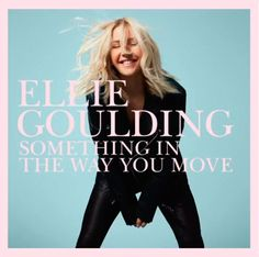 ellie-goulding-something-in-the-way-you-move