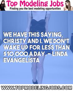 We Have This Saying, Christy And I. We Don't Wake Up For Less Than $10,000 A Day. - Linda Evangelista... URL: http://www.topmodelingjobs.com/ Tags: #modeling #needajob #needmoney #fashion #modeling #model