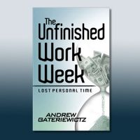 Andy Gateriewictz, owner of The Unfinished Work Week, is a speaker and consultant creating programs that offer solutions to the under performing, stress-filled knowledge work force.