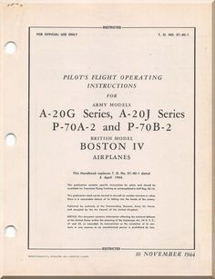 Douglas Aircraft A-20 G Series, A-20J Series P-70 A-2 and P-70 B-2 British Model Boston IV Aircraft Pilot's Flight Operating instructions Manual T.O. 01-40-1 - 1944 - Aircraft Reports - Manuals Aircraft Helicopter Engines Propellers Blueprints Publications