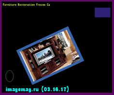 Furniture Restoration Fresno Ca 194913   The Best Image Search