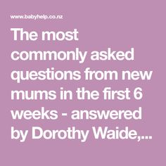 The most commonly asked questions from new mums in the first 6 weeks - answered by Dorothy Waide, Baby Whisperer. Baby Whisperer, New Mums, Baby Feeding, The One, Encouragement, This Or That Questions, Baby Foods, Kids Nutrition
