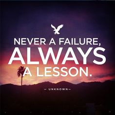 """""""Never a failure, always a lesson""""- Unknown. (Favorite quote from Gabby, art student from Carmichael, CA)"""