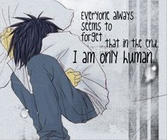 Everyone always seems to forget that in the end, I am only human. :: L // Death Note Death Note L, Death Note Quotes, Sad Anime, Me Me Me Anime, Manga Anime, Anime Life, Vocaloid, Anime Qoutes, Manga Quotes