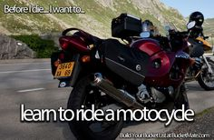 I grew up travelling on motorbikes everywhere and its always been my dream to learn how to ride one