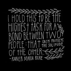 """""""The highest task for a bond between two people: that each protects the solitude of the other."""" Rainer Maria Rilke The Balance Between Alone And Intimate For Introverts - Introvert Spring Rainer Maria Rilke, Great Quotes, Quotes To Live By, Inspirational Quotes, Fabulous Quotes, Happy Quotes, Motivational, Mbti, Rilke Quotes"""