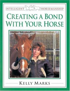 Creating a Bond with Your Horse (Intelligent Horsemanship) by Kelly Marks ... (2016/03/27)