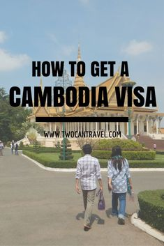 An easy-to-follow guide for how to get a Cambodia Visa.