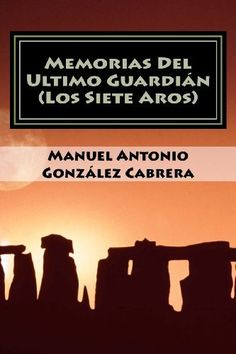 Memorias Del Ultimo Guardian (Los Siete Aros) (Spanish Edition) by Manuel Antonio González Cabrera, http://www.amazon.com/dp/1456461125/ref=cm_sw_r_pi_dp_HqEnqb0F74BRX