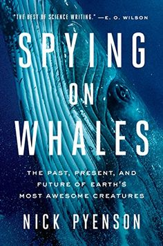 Spying on Whales: The Past, Present, and Future of Earth'... https://www.amazon.com/dp/0735224560/ref=cm_sw_r_pi_dp_U_x_vrItBbJJXZ1WJ