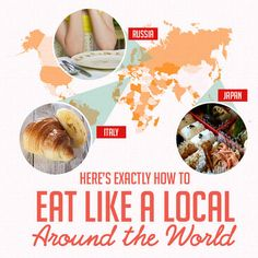 Here's Exactly How To Eat Like A Local Around The World It's more of a list of things to try while traveling and how/where to eat them. Some interesting things i haven't seen before