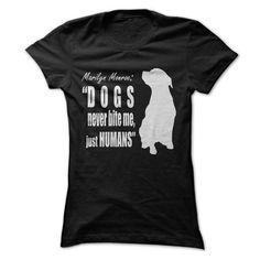 Dogs never bite me, just humans T-Shirt Hoodie Sweatshirts uui