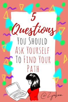 5 Questions You Should Ask Yourself To Find Your Path #questions #pathway #life