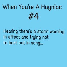 """OH i burst out into song.... Everytime.... """" Im gonna wish I had a storm warning!!!!"""""""