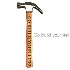 Go Build Your Life Inspirational Hammer. Graduation gifts for son. (College graduation gifts for guys)