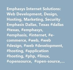 Emphasys Internet Solutions: Web Development, Design, Hosting, Marketing, Security Emphasis Dallas, Texas #dallas #texas, #emphasys, #emphasis, #internet, #e-commerce, #web, #web #design, #web #development, #hosting, #application #hosting, #php, #linux, #opensource, #open-source, #open #source, #technology, #security, #internet #solutions, #application #service #provider, #unix, #apache, #mysql, #perl, #dallas, #houston, #kansas #city, #boston, #denver…