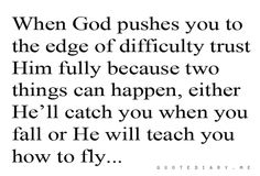 Trust in God with all of your heart and lean not unto your own understanding - Proverbs 3:5-6
