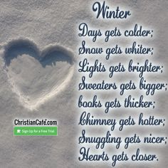 Winter: Days gets colder; Snow gets whiter; Lights gets brigther; Sweaters gets bigger; books gets thicker; Chimney gets hotter; Snuggling gets nicer; hearts gets closer. Christian Singles, How To Get Thick, Winter Day, Closer, Hearts, Snow, Cold, Lights, Books