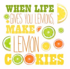 when life gives you lemons make lemon cookies