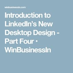 Timing of updates Taming the algorithm! A system to win with LinkedIn Desktop Design, News