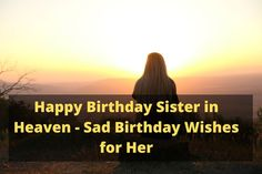 Find Sad Happy Birthday Sister in Heaven wishes and quotes. She left you alone but you should always celebrate her birthday and sweet memories. Happy Birthday Sister In Heaven, Birthday In Heaven Quotes, Birthday Wishes For Lover, Today Is Your Birthday, Sister Birthday, My Sister Quotes, Heaven Images, Love Wishes, Happy Birthday Images