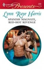 Spanish Magnate, Red-Hot Revenge Five years ago, hotel heiress Rebecca Layton naively loved a dynamic ex-bullfighter with all her heart. Until he betrayed her. Great Books, New Books, Books To Read, Lynn Raye Harris, Romance Books, Revenge, Role Models, Hot, Spanish