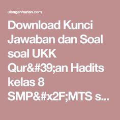 Download Kunci Jawaban dan Soal soal UKK Qur'an Hadits kelas 8 SMP/MTS semester 2 Terbaru dan Terlengkap - UlanganHarian.Com