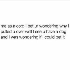 This is me as a cop TBH